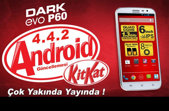 Dark Evo P60'a Android 4.4 KitKat müjdesi!