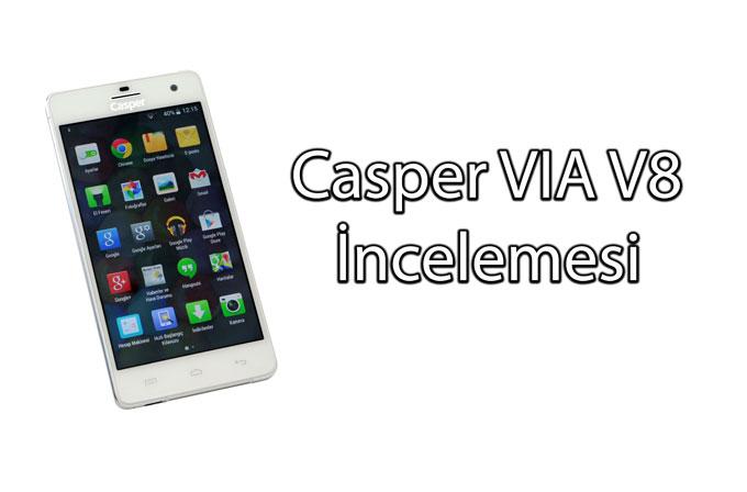 Casper VIA V8 İncelemesi