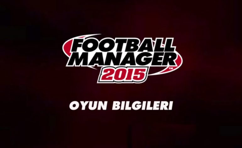 Video: Football Manager 2015'in Türkçe tanıtım videosu yayınlandı