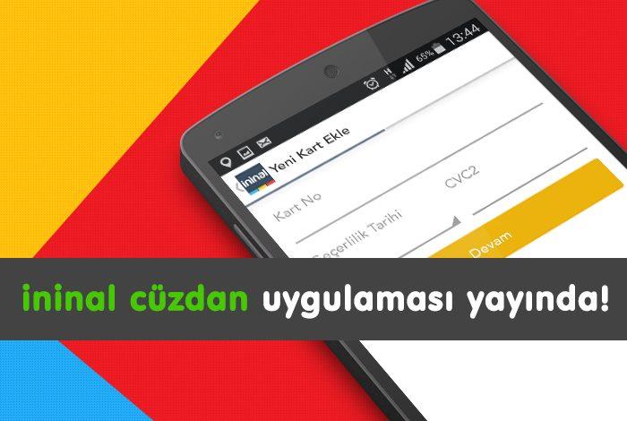 İninal kart kullanıcıları için geliştirilen ininal Cüzdan iPhone ve Android uygulamaları yayında!