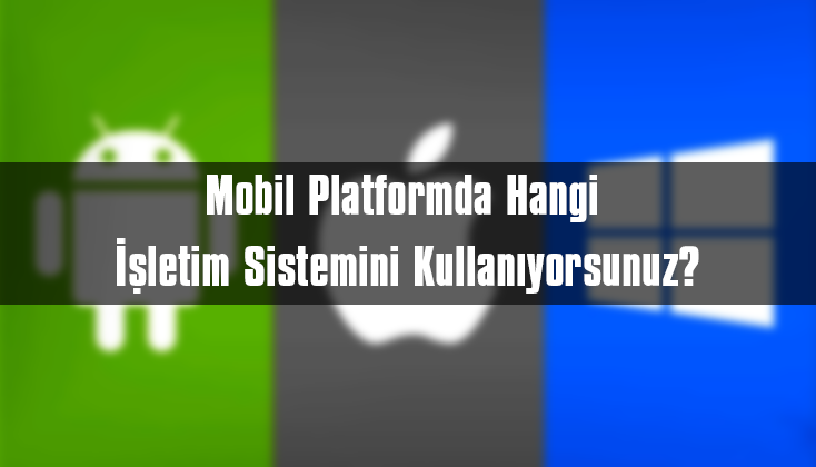 [ANKET] Mobil Platformda Hangi İşletim Sistemini Kullanıyorsunuz?