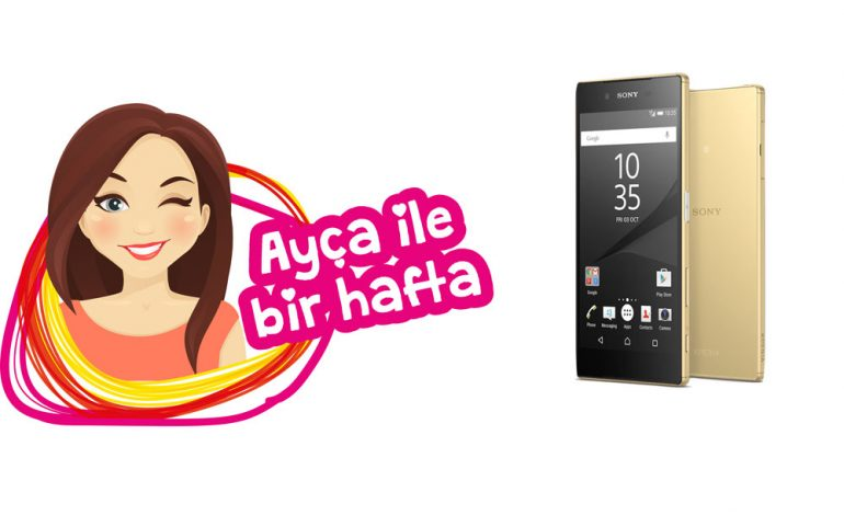 Ayça ile bir hafta: Sony Xperia Z5