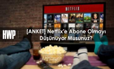 [ANKET] Netflix'e Abone Olmayı Düşünüyor Musunuz?