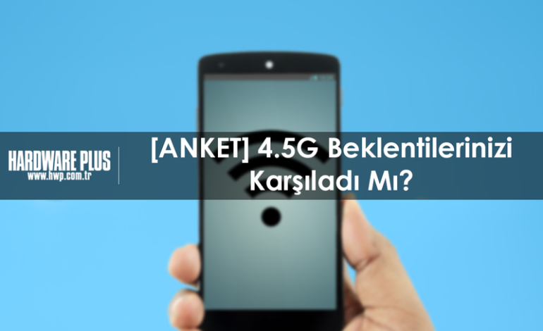 [ANKET] 4.5G Beklentilerinizi Karşıladı Mı?