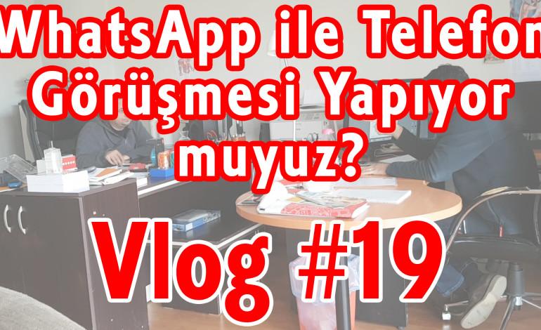 WhatsApp ile Telefon Görüşmesi Yapıyor muyuz? | Vlog #19