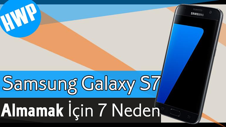 Samsung Galaxy S7 Satın Almamak İçin 7 Neden