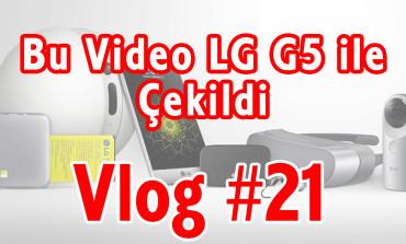 LG G5'in Video Performansı Nasıl? | Vlog #21