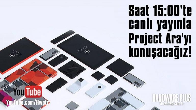 Canlı Yayında Project Ara ve Modüler Telefonları Konuşacağız