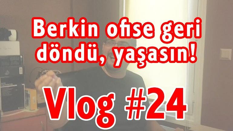 Berkin Ofise Geri Döndü! | Vlog #24