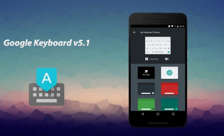 Google Keyboard 5.1 Özelleştirilebilecek mi?