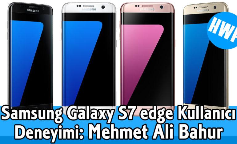 Samsung Galaxy S7 edge Kullanıcı Deneyimi: Mehmet Ali Bahur