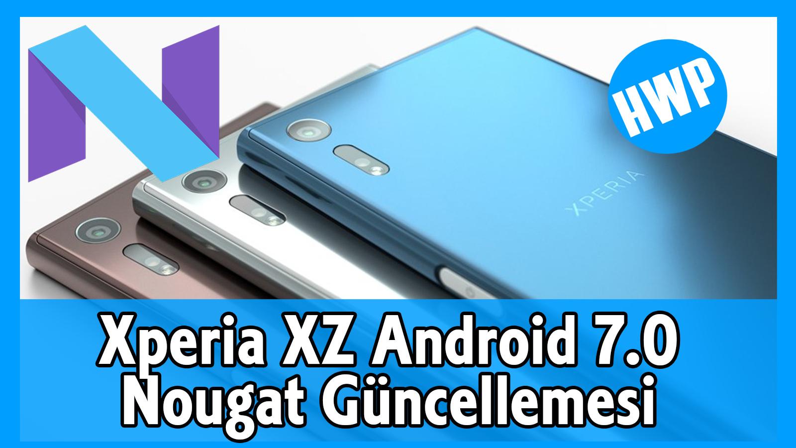 sony xperia xz android 7.0 nougat güncellemesi