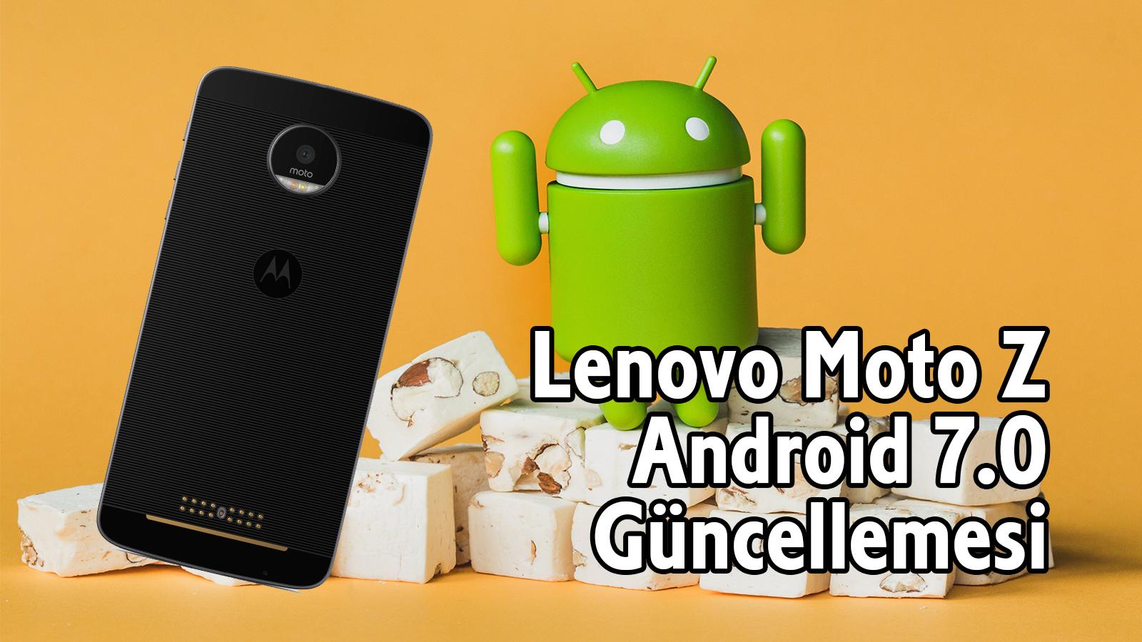 Lenovo moto Z android 7.0 nougat güncellemesi
