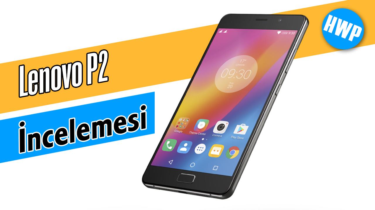 lenovo p2 akıllı telefon incelemesi