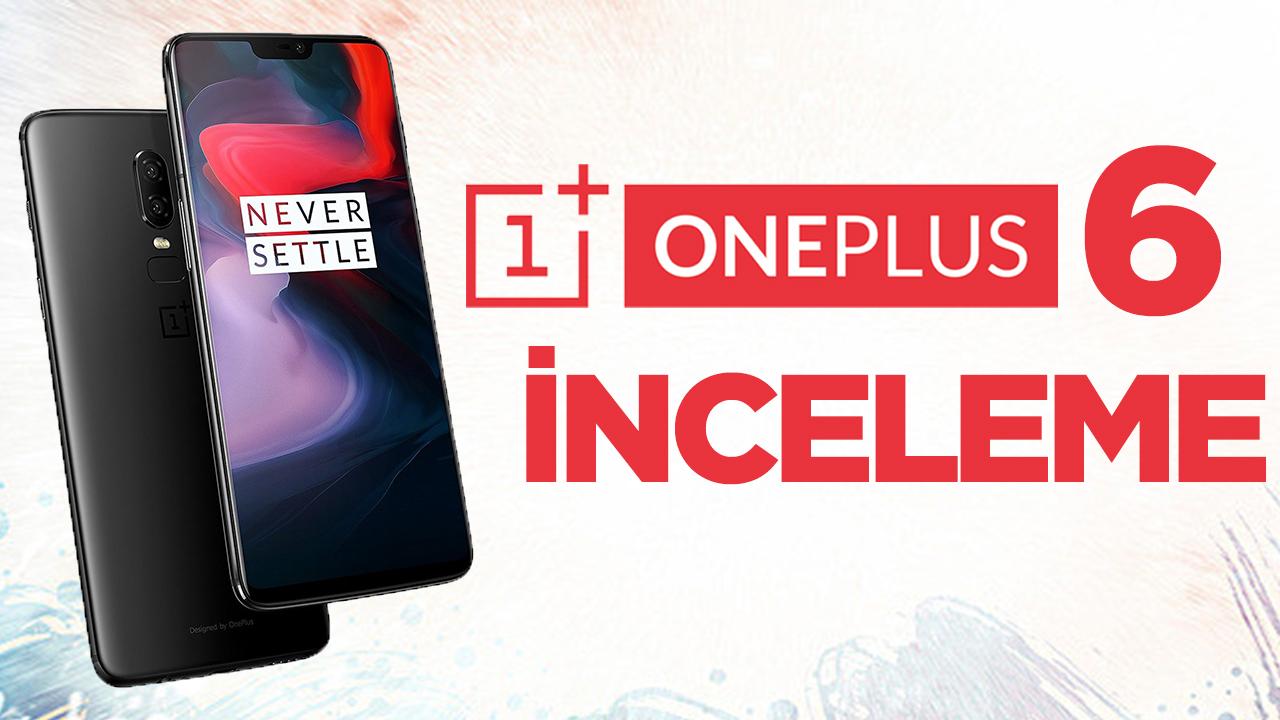 OnePlus 6 inceleme