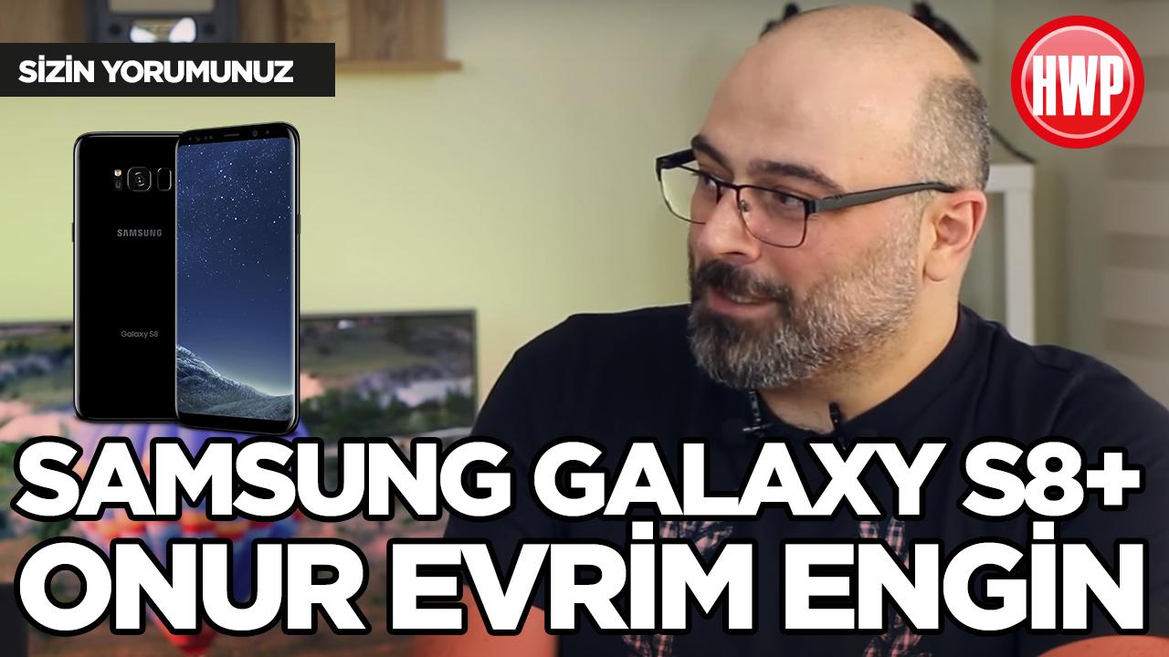 Samsung Galaxy S8+ - Sizin Yorumunuz (Onur Evrim Engin)