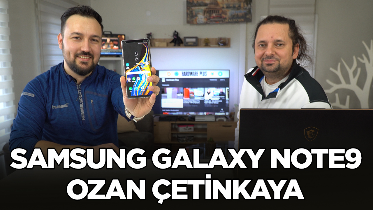 Samsung Galaxy Note9 - Sizin Yorumunuz (Ozan Çetinkaya)