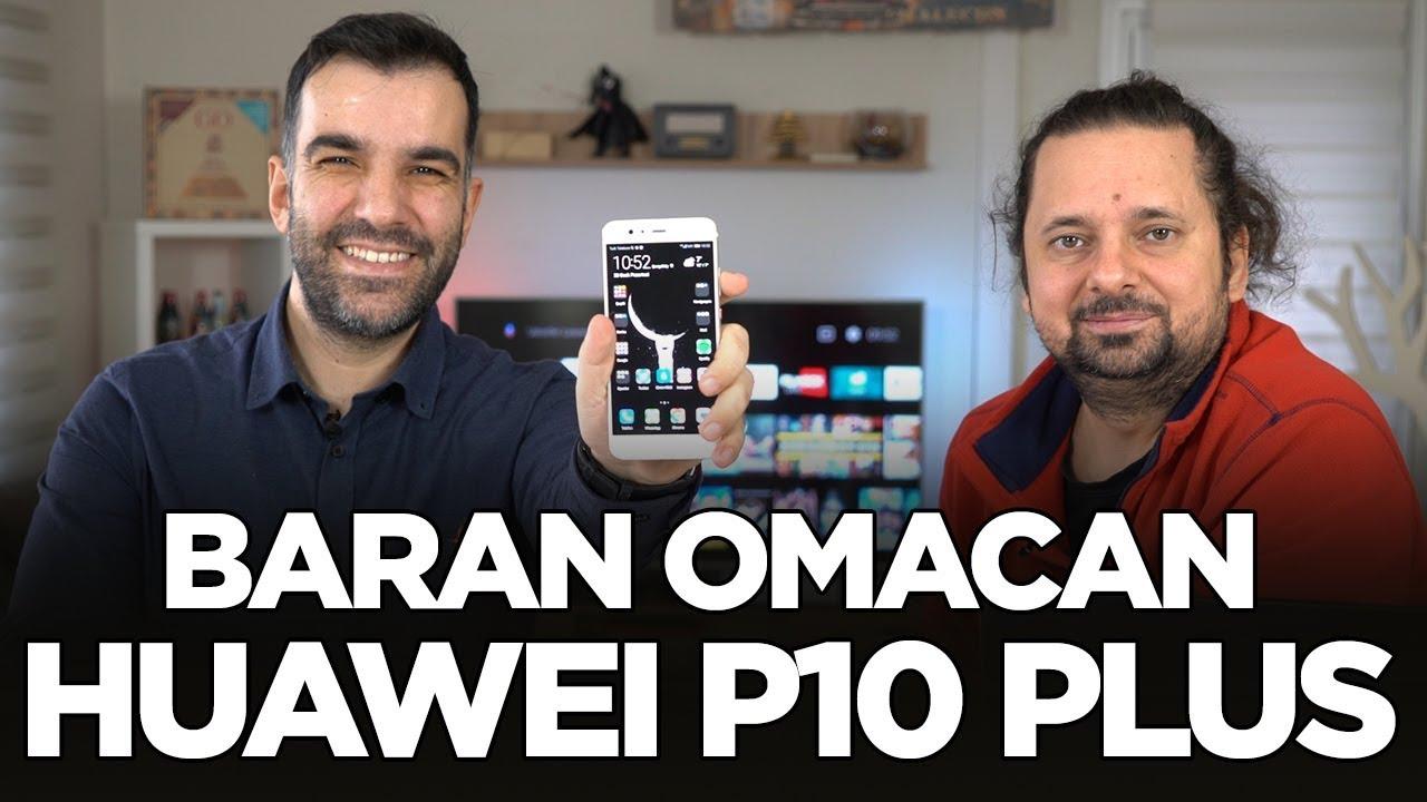 Huawei P10 Plus - Sizin Yorumunuz (Baran Omacan)