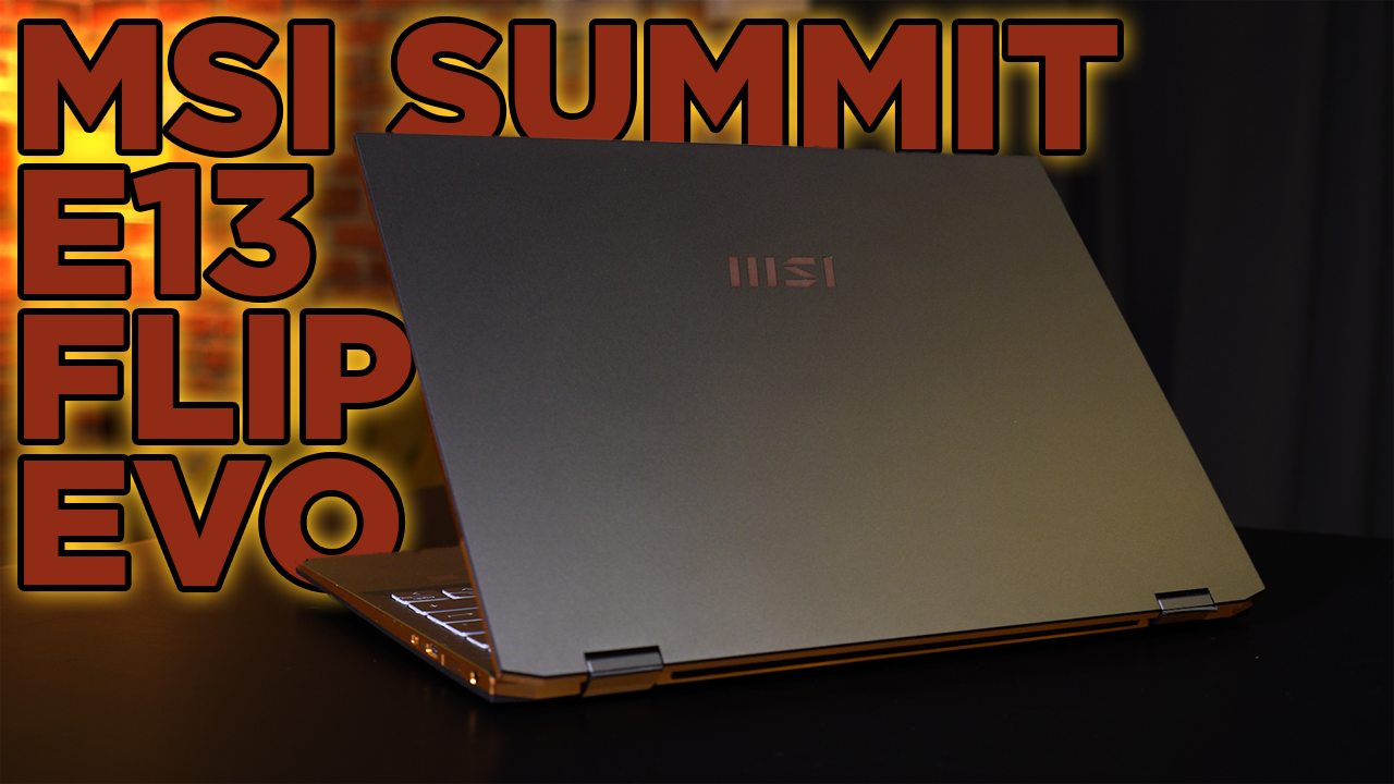 KUSURSUZ İŞ BİLGİSAYARI | MSI Summit E13 Flip Evo